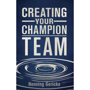 Creating your Champion Team by Henning Gericke